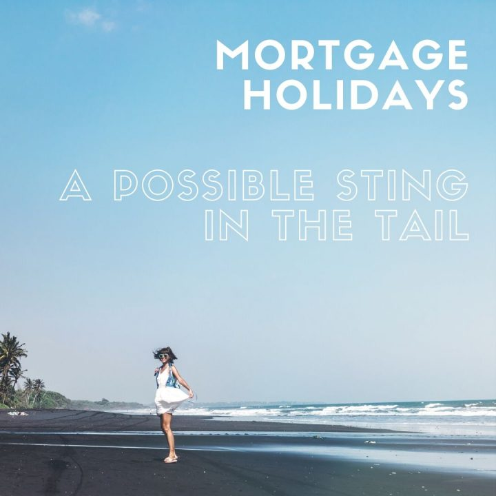 Mortgage holidays – they might not be right for everyone